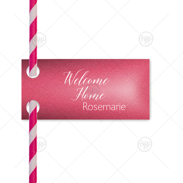 Welcome Home Straw Tag | ForYourParty's personalized Stardream Fuschia Rectangle Straw Tag with Matte White Foil Color can be personalized to match your party's exact theme and tempo.