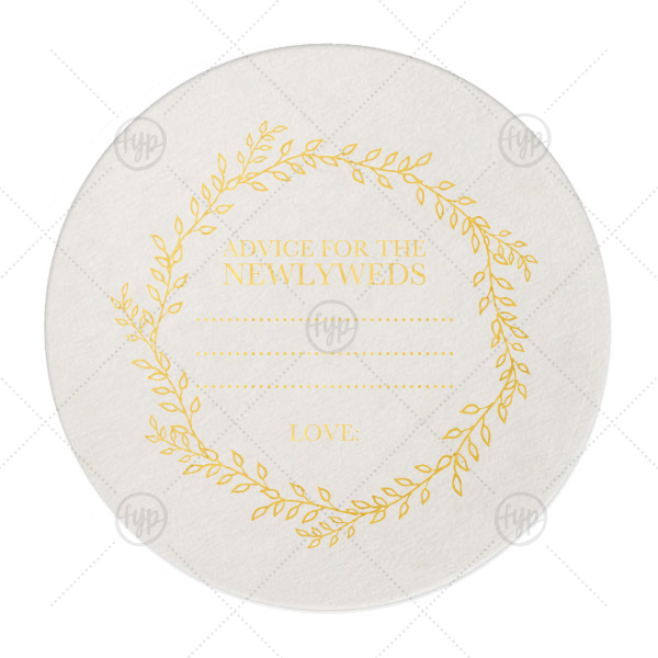 Newlywed Advice Coaster | ForYourParty's chic Eggshell Round Coaster with Shiny 18 Kt Gold Foil Color has a Rustic Wreath graphic and is good for use in Frames, Wedding, Anniversary themed parties and can be customized to complement every last detail of your party.